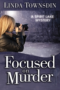 mystery, novel, fiction, self-published, self-publishing, Linda Townsdin, Spirit Lake mystery series, Spirit Lake, mystery series, Focused on Murder