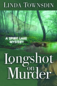 Longshot on Murder, murder mystery, mystery novel, fiction, Linda Townsdin, Spirit Lake Mystery series, Spirit Lake Mystery